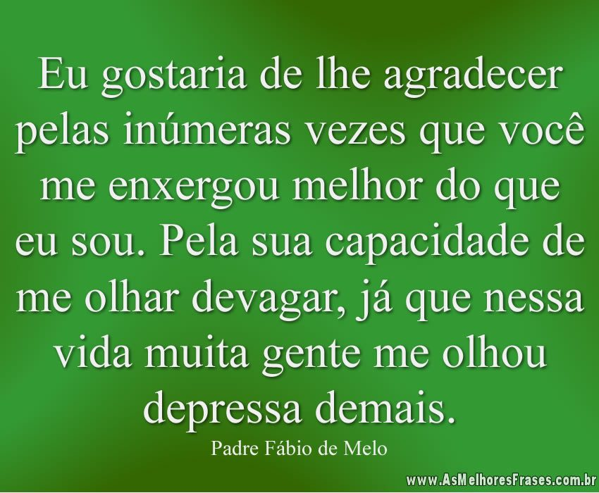 Populares Frases De Motivação Padre Fabio De Melo If01 Ivango