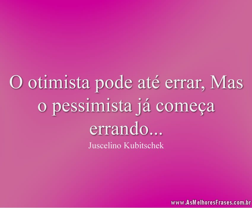Melhores Frases Otimistas: Arquivo Para Frases De Otimismo