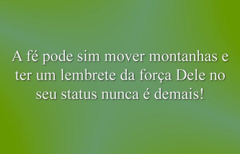 A fé pode sim mover montanhas e ter um lembrete da força Dele no seu status nunca é demais!