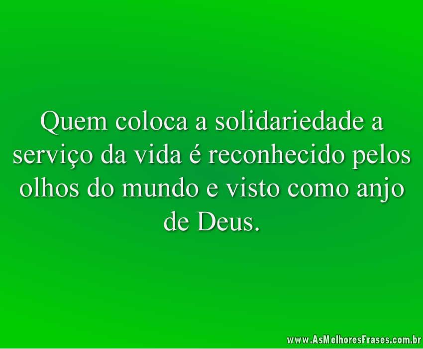 Quem coloca a solidariedade a serviço da vida é reconhecido pelos olhos do mundo e visto como anjo de Deus