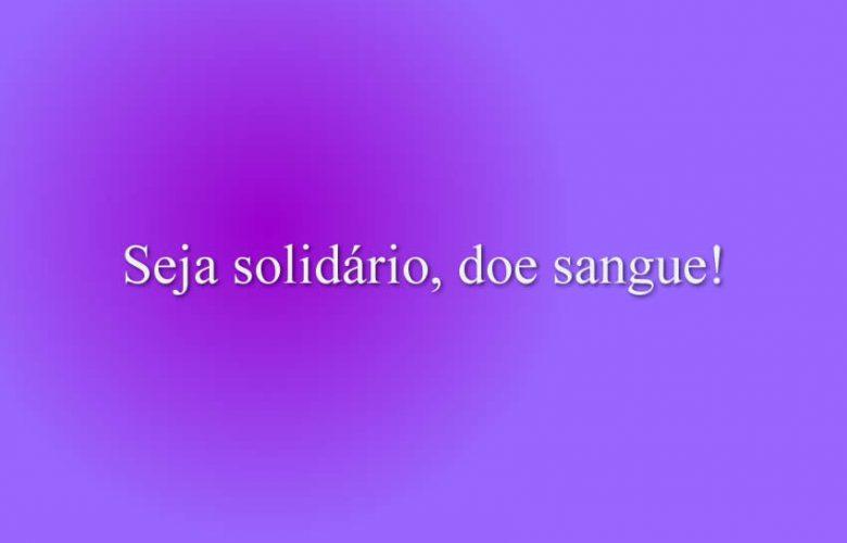 Seja solidário, doe sangue!