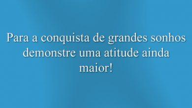 Para a conquista de grandes sonhos demonstre uma atitude ainda maior!