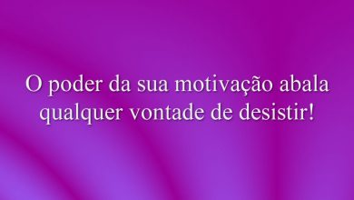 O poder da sua motivação abala qualquer vontade de desistir!