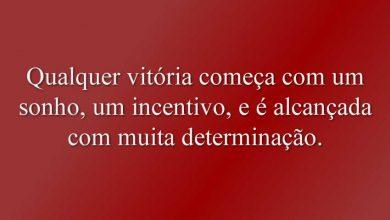 Qualquer vitória começa com um sonho, um incentivo, e é alcançada com muita determinação.