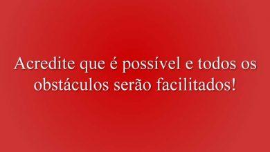 Acredite que é possível e todos os obstáculos serão facilitados!