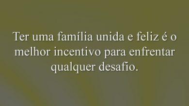 Ter uma família unida e feliz é o melhor incentivo para enfrentar qualquer desafio.