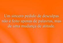 Um sincero pedido de desculpas não é feito apenas de palavras, mas de uma mudança de atitude.