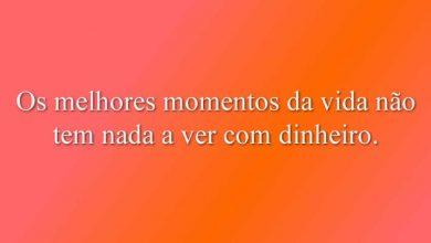 Os melhores momentos da vida não tem nada a ver com dinheiro