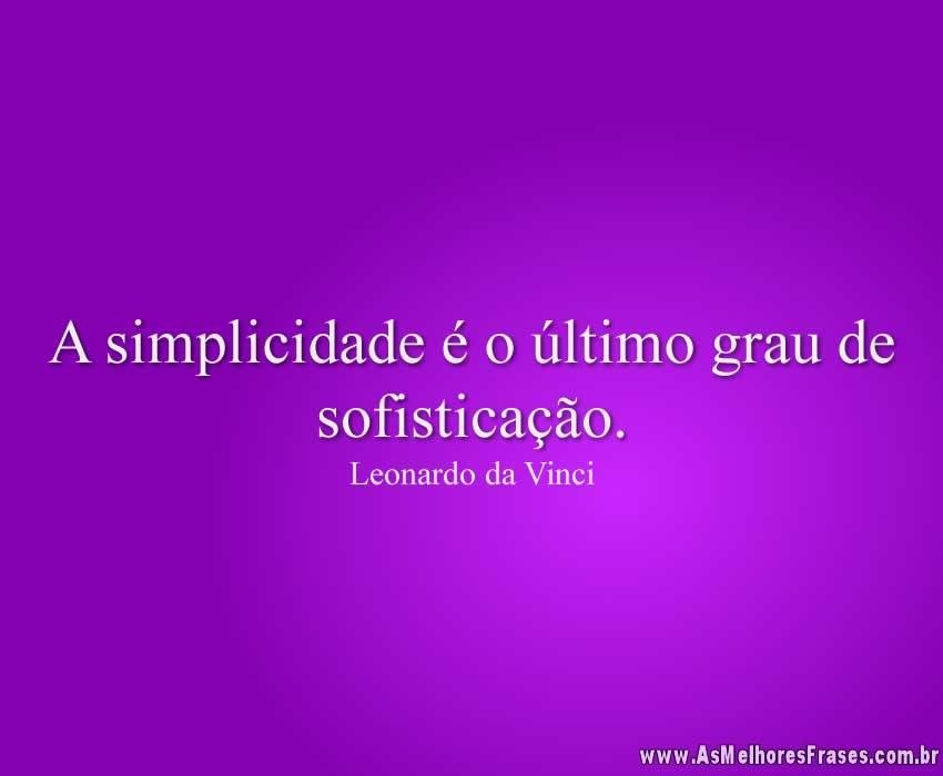 A simplicidade é o último grau de sofisticação