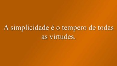 A simplicidade é o tempero de todas as virtudes.