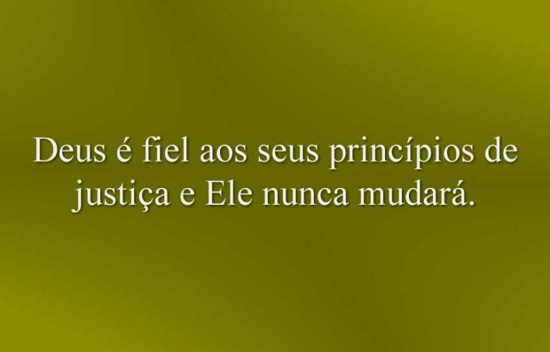 Deus é fiel aos seus princípios de justiça e Ele nunca mudará.