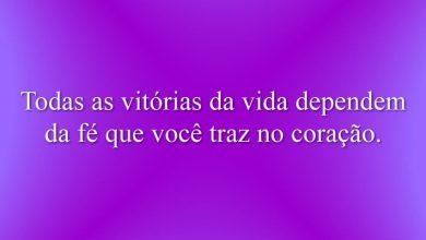 Todas as vitórias da vida dependem da fé que você traz no coração.