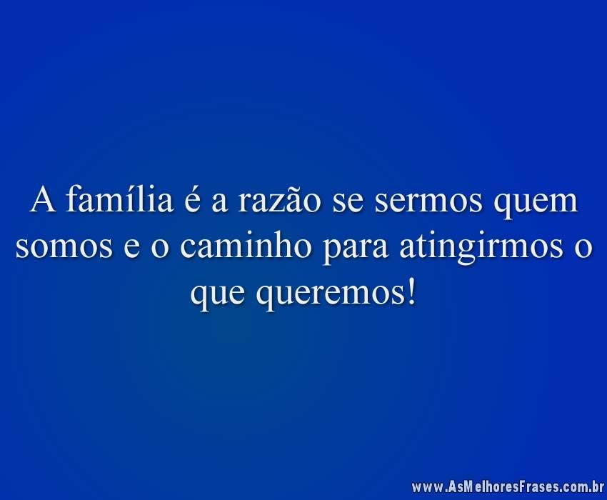A família é a razão se sermos quem somos e o caminho para atingirmos o que queremos!