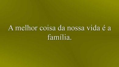 A melhor coisa da nossa vida é a família.