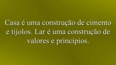 Casa é uma construção de cimento e tijolos. Lar é uma construção de valores e princípios.