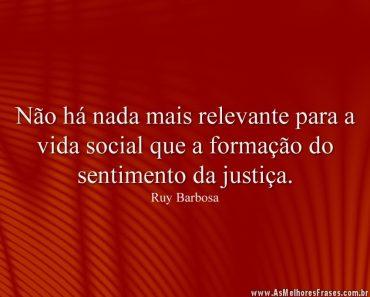 Não há nada mais relevante para a vida social que a formação do sentimento da justiça.