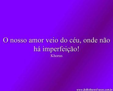 O nosso amor veio do céu, onde não há imperfeição!
