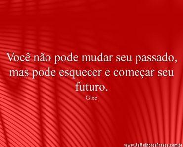 Você não pode mudar seu passado, mas pode esquecer e começar seu futuro.